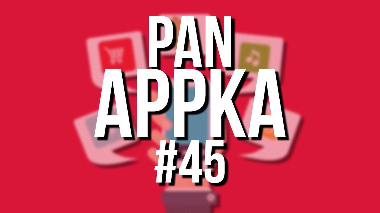 Pan Appka #45 najciekawsze aplikacje na Androida