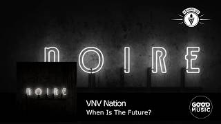 VNV Nation - 10. When Is The Future? [NOIRE]