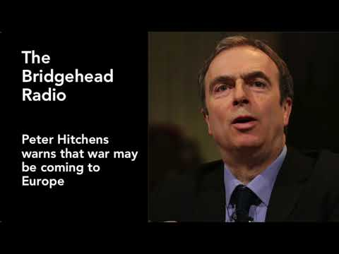 Peter Hitchens warns that war may be coming to Europe
