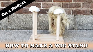 How To Make a Wig Stand on a Budget