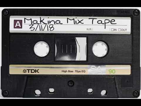 Makina Mix Tape  Vol1 3/11/18
