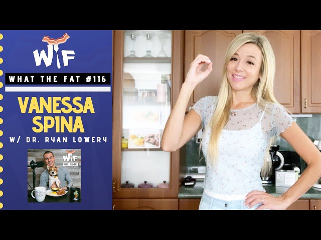 What the fat #116 | Vanessa Spina - Ketogenic Girl