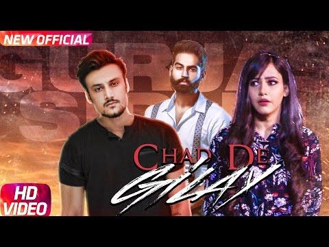 Chad De Gilay (Full Song)   Gurjas Sidhu   Parmish Verma   Rumman Ahmed   Latest Punjabi Song 2017