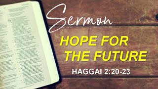 "July 26, 2020. Crossway Church @ Home. ""Hope For The Future,"" Haggai 2:20-23."""
