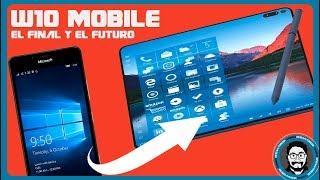 Windows 10 Mobile - El Final y el Futuro
