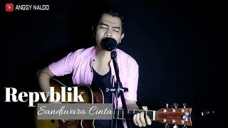 Repvblik - Sandiwara Cinta   Anggy NaLdo ( Live Cover )