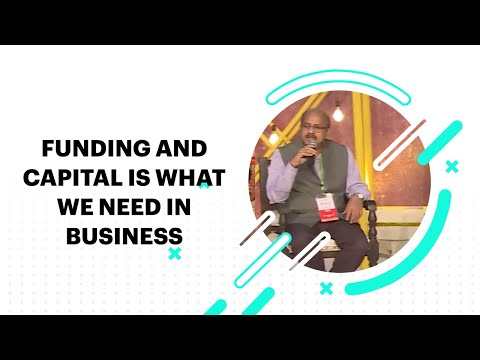 Funding and capital is what we need in business