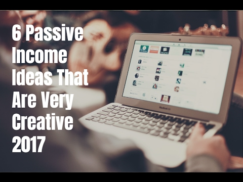 6 Passive Income Ideas That Are Very Creative 2017