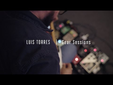 """""""Gear Sessions"""" Rig Rundown with Luis Torres"""