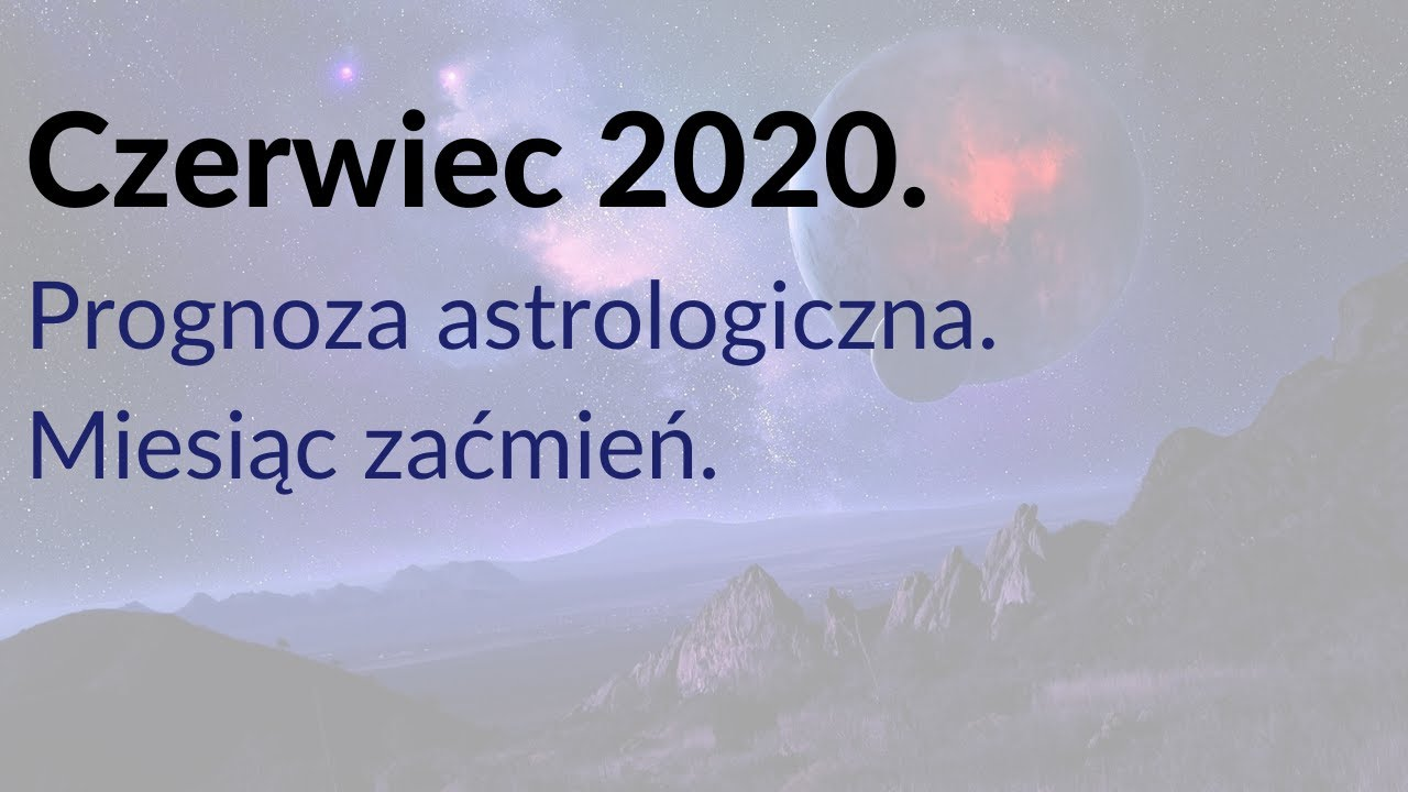 Czerwiec 2020 - Prognoza (Video).