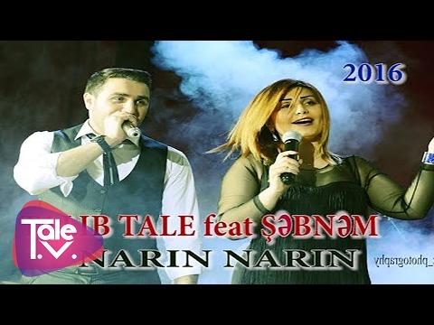 TALIB TALE feat ŞƏBNƏM - NARIN NARIN (video 2016-hit)