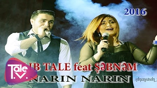 TALIB TALE feat ŞƏBNƏM - NARIN NARIN (video 2016-hit)