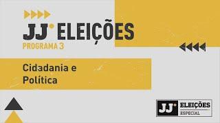 JJ ELEIÇÕES #03 | Cidadania e política