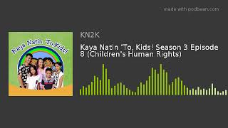 Kaya Natin 'To, Kids! Season 3 Episode 8 (Children's Human Rights)