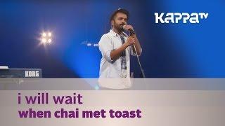 Download Hindi Video Songs - I Will Wait - When Chai Met Toast - Music Mojo Season 3 - KappaTV