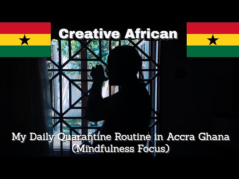 Creative African: My Daily Quarantine Routine in Accra Ghana (Mindfulness Focus)