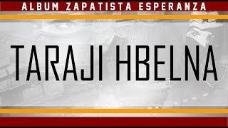 Taraji Hbelna +PAROLES   Album Zapatista Espranza 2017 : Passion Y Locura