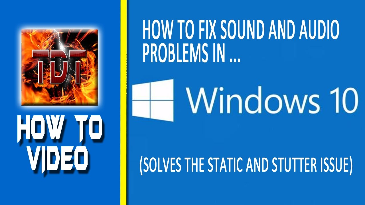 How To Fix Sound and Audio Problems in Windows 10 (Static and Stutter)