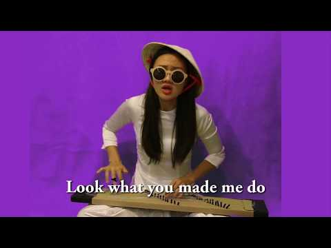 Look What You Made Me Do by Taylor Swift - Vietnamese Style by Chị Kayla