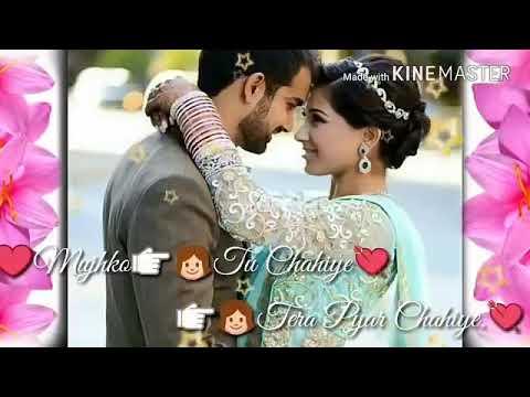 Mujhko Tu Chahiye Tera Pyar Chahiye 🌹👌👌 WhatsApp Status