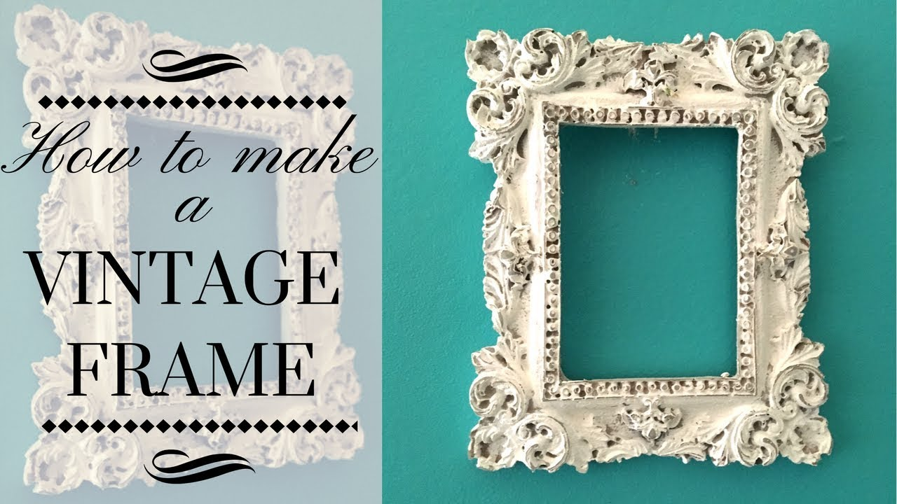 Diy Make A Vintage Frame In Just 2 Easy Steps And 2 Basic Materials Youtube