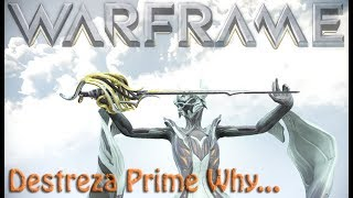 Warframe - Destreza Prime Why...