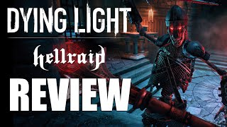 Dying Light: Hellraid Review - The Final Verdict (Video Game Video Review)