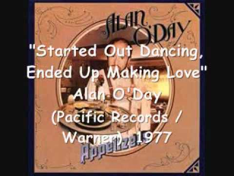 Started Out Dancing, Ended Up Making Love -  Alan O'Day  (1977)