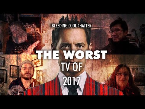 Bleeding Cool Chatter #12 - The Worst TV of 2017