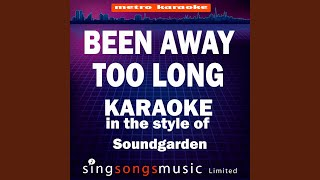 Been Away Too Long (In the Style of Soundgarden) (Karaoke Version)