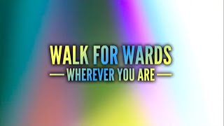 """Walk For Wards: Wherever You Are"" - The Official Film"
