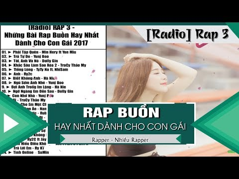 [Radio] RAP 3 - Những Bài Rap Buồn Hay Nhất Dành Cho Con Gái 2017 (Nhạc Rap Tuyển Chọn)