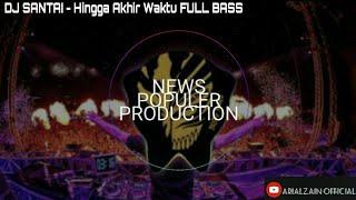 DJ SANTAI - HINGGA AKHIR WAKTU || DJ ARIS 2019 FULLBASS🔊 POPULER (MUSIC VIDEO) #djfullbass