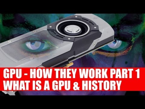 GPU / Graphics Processing Unit - How Graphic Cards Work Part 1 - What Is A GPU & Brief History