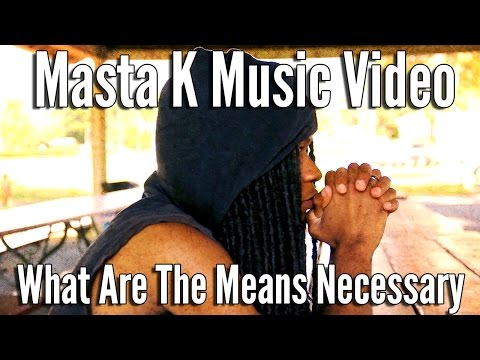"Masta K - ""What Are The Means Necessary"" Music Video"