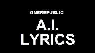 OneRepublic - A.I. | LYRICS | ft. Peter Gabriel