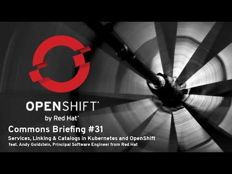 OpenShift Commons Briefing #31: Services, linking & Catalogs in Kubernetes and Openshift
