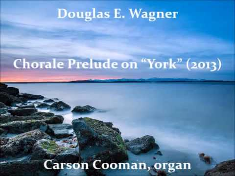 """Douglas E. Wagner — Chorale Prelude on """"York"""" (2013) for organ"""