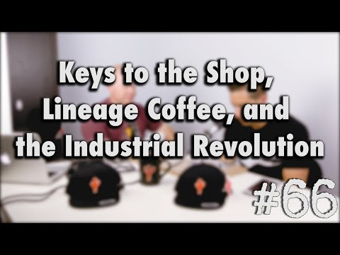 Podcast Episode #66 - Keys to the Shop, Lineage Coffee, and the Industrial Revolution