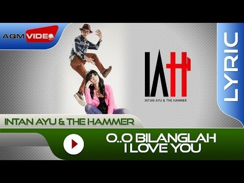 Intan Ayu & The Hammer - O..o Bilanglah I Love You | Official Lyric Video