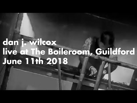 Dan J. Wilcox   Live (June 11th 2018)   Boileroom, Guildford
