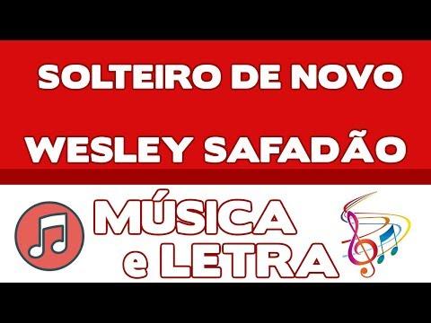 🔥 Solteiro de novo - Wesley Safadão (Música e Letra)