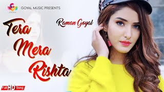 New Punjabi Song 2020 | Tera Mera Rishta | Raman Goyal | Goyal Music | Latest Punjabi Songs 2020