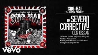 Sho-Hai - Severo Correctivo (feat. Ossian)