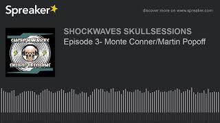 Episode 3- Monte Conner/Martin Popoff