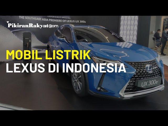 Mobil Listrik Lexus UX 300e Meluncur di Indonesia, Dijual Rp1,24 Miliar