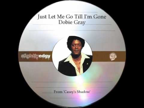 Just Let Me Go Till I'm Gone - Dobie Gray