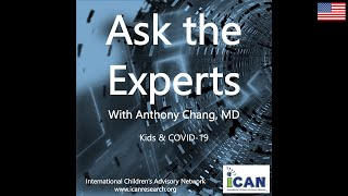 iCAN Presents Ask the Experts with Dr. Anthony Chang on Kids & COVID19