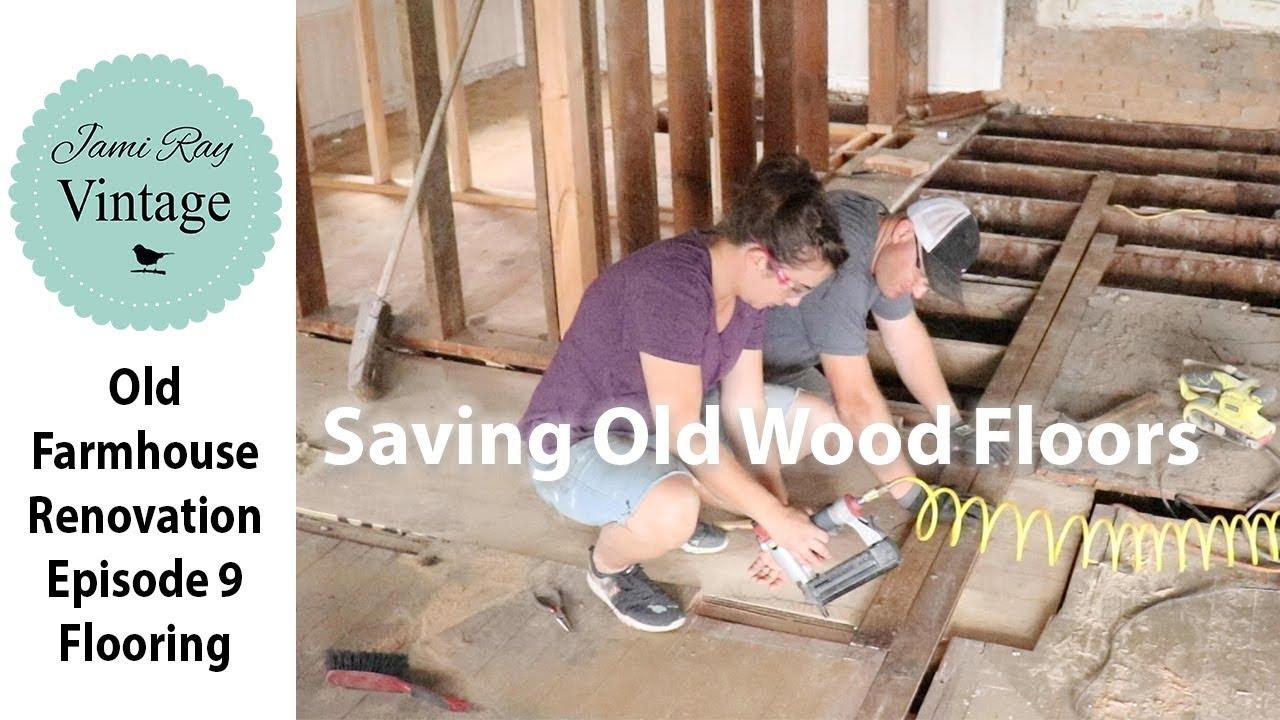 Farmhouse Renovation Episode 9 Saving 100 Year Old Floors