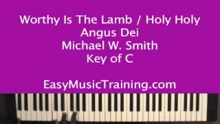 Worthy Is The Lamb - Holy Holy - Angus Dei - Michael W. Smith - EasyMusicTraining.com